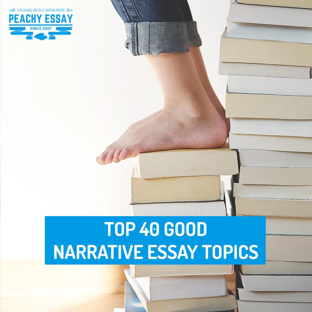 Top 40 Good Narrative Essay Topics