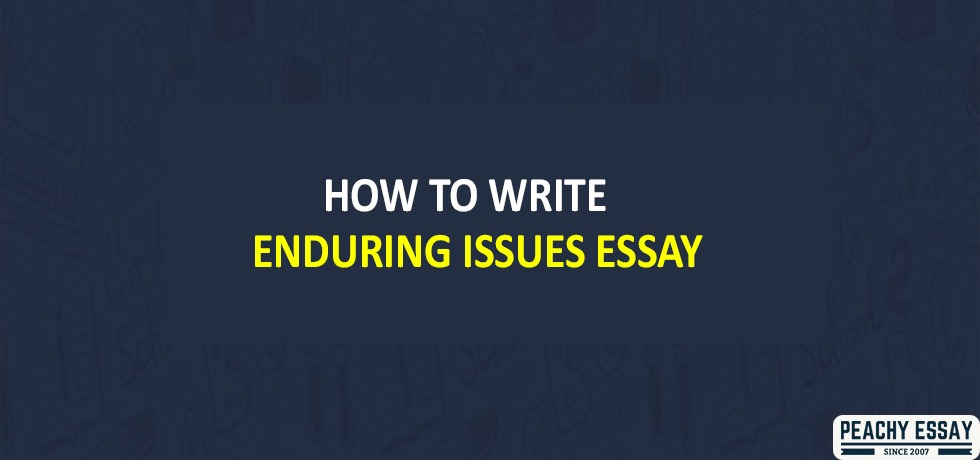 How to Write Enduring Issues Essay